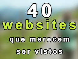 40 websites que merecem ser vistos